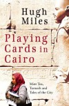 Playing Cards in Cairo - Hugh Miles