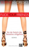 Fuck Your Friends - Sophie Andresky