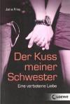 Der Kuss meiner Schwester: Eine verbotene Liebe - Jana Frey