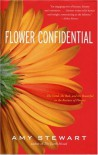 Flower Confidential: The Good, the Bad, and the Beautiful in the Business of Flowers - Amy Stewart