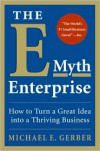 The E-Myth Enterprise: How to Turn a Great Idea into a Thriving Business - Michael E. Gerber