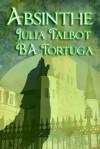 Absinthe - Julia Talbot, B.A. Tortuga