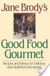 Jane Brody's Good Food Gourmet - Jane E. Brody