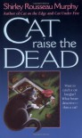 Cat Raise the Dead: A Joe Grey Mystery - Shirley Rousseau Murphy