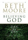 Believing God Day by Day: Growing Your Faith All Year Long - Beth Moore