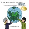 If you were me and lived in... Russia: A Child's Introduction to Culture Around the World - Carole P. Roman