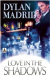 Love in the Shadows - Dylan Madrid