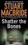 Shatter the Bones (Logan McRae) - Stuart MacBride