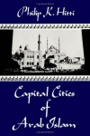 Capital Cities of Arab Islam - Philip K. Hitti
