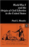 World War I and the Origin of Civil Liberties in the United States - Paul L. Murphy