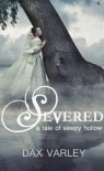 Severed: A Tale of Sleepy Hollow - Dax Varley