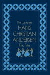 The Complete Fairy Tales - Hans Christian Andersen, Lily Owens