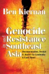 Genocide and Resistance in Southeast Asia: Documentation, Denial, and Justice in Cambodia and East Timor - Ben Kiernan