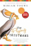 The Flying Troutmans - Miriam Toews