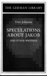 Speculations about Jakob: Uwe Johnson: and other writings (German Library) -