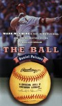 The Ball: Mark McGwire's Home Run Ball and the Marketing of the American Dream - Daniel Paisner