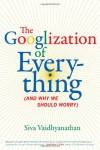 The Googlization of Everything: (And Why We Should Worry) - Siva Vaidhyanathan