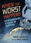 When the Worst Happens: Extraordinary Stories of Survival - Tanya Kyi