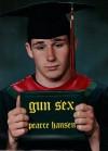 Gun Sex - Pearce Hansen
