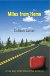 Miles from Home: A True Story of the Choices That Define Us - Colleen Lanier