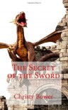 The Secret of the Sword (Dragon Hollow Trilogy) (Volume 2) - Christy Bower