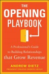 The Opening Playbook: A Professional's Guide to Building Relationships That Grow Revenue - Andrew Dietz