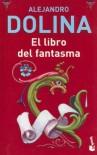 El Libro Del Fantasma (Spanish Edition) - Alejandro Dolina