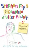 Stephen Fry's Incomplete and Utter History of Classical Music - Stephen Fry, Tim Lihoreau