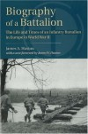 Biography of a Battalion: The Life and Times of an Infantry Battalion in Europe in World War II - James A. Huston