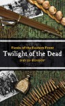 Fiends of the Eastern Front #3: Twilight of the Dead - David Bishop