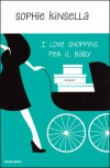 I love shopping per il baby - Paola Frezza Pavese, Adriana Colombo, Sophie Kinsella