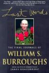 Last Words: The Final Journals - William S. Burroughs, James Grauerholz