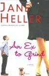 An Ex to Grind: A Novel - Jane Heller