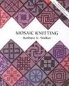 Mosaic Knitting - Barbara G. Walker