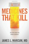 Medicines That Kill: The Truth about the Hidden Epidemic - James L Marcum