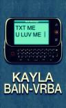 Txt Me U Luv Me - Kayla Bain-Vrba