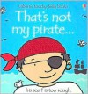 That's Not My Pirate (Usborne Touchy Feely) - Fiona Watt