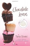 Chocolate Lovers: Sweet Stories About Love, Friendship, and Inappropriate Behavior - Tara Sivec
