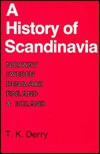 A History of Scandinavia: Norway, Sweden, Denmark, Finland, and Iceland - Thomas Kingston Derry