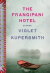 The Frangipani Hotel: Fiction - Violet Kupersmith