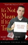 It's Not Mean If It's True: More Trials From My Queer Life - Michael Thomas Ford
