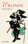The Forty-Seven Ronin Story - John Allyn