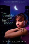 The Trouble With Half a Moon - Danette Vigilante