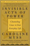 Invisible Acts of Power: Personal Choices That Create Miracles - Caroline Myss
