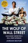 The Wolf Of Wall Street: How Money Destroyed A Wall Street Superman - Jordan Belfort