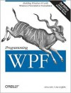 Programming Wpf: Building Windows Ui with Windows Presentation Foundation - Chris Sells, Ian Griffiths