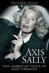 Axis Sally: The American Voice of Nazi Germany - Richard Lucas