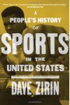 A People's History of Sports in the United States: 250 Years of Politics, Protest, People, and Play - Dave Zirin