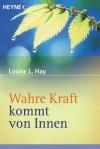 Wahre Kraft Kommt Von Innen - Louise L. Hay