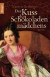 Der Kuss des Schokoladenmädchens: Roman - Katryn Berlinger